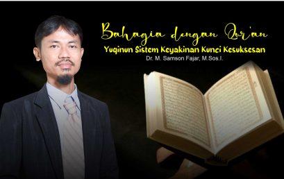 Bahagia dengan Qur'an: Yuqinun Sistem Keyakinan Kunci Kesuksesan